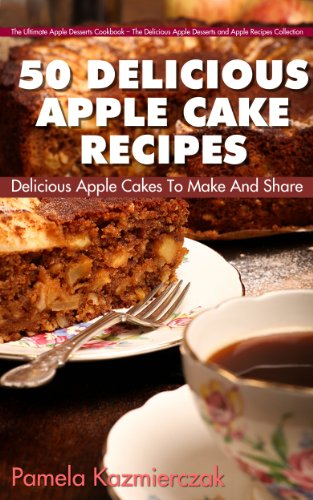 50 Delicious Apple Cake Recipes – Delicious Apple Cakes To Make And Share (The Ultimate Apple Desserts Cookbook – The Delicious Apple Desserts and Apple Recipes Collection 3) by [Kazmierczak, Pamela]