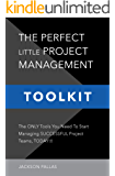 THE PERFECT LITTLE PROJECT MANAGEMENT TOOLKIT: The World's First And Only COLOR-CODED, STEP-BY-STEP Project Management…