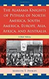 Front cover for the book The Alabama Knights of Pythias of North America, South America, Europe, Asia, Africa, and Australia : a brief history by Marilyn T. Peebles