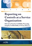 Guide-Reporting on Controls at a Service Organization : Relevant to Security, Availability, Processing Integrity, Confidentiality, or Privacy (SOC 2), May 1 2011, American Institute of Certified Public Accountants, 0870519603