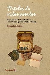 Retales de vidas pasadas: Una colección de historias familiares de nuestros antepasados salvadas del olvido (Spanish Edition)