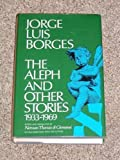 The Aleph and Other Stories, 1933-1969 : Together with Commentaries and an Autobiographical Essay, Jorge Luis Borges, 0525051546