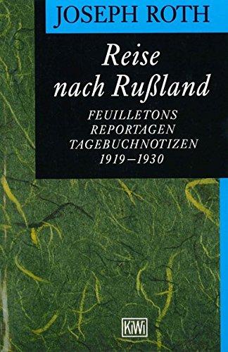 Reise nach Russland: Feuilletons, Reportagen, Tagebuchnotizen 1920-1930