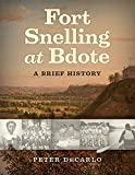 Fort Snelling at Bdote: A Brief History