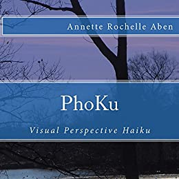 PhoKu: Visual Perspective Haiku by [Aben, Annette]