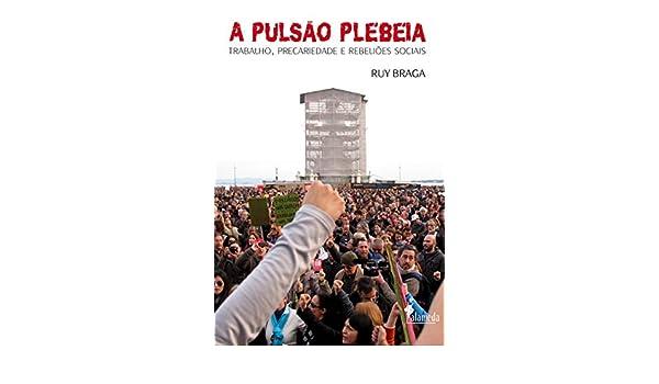 Pulsao Plebeia, A: Trabalho, Precariedade e Rebelioes ...