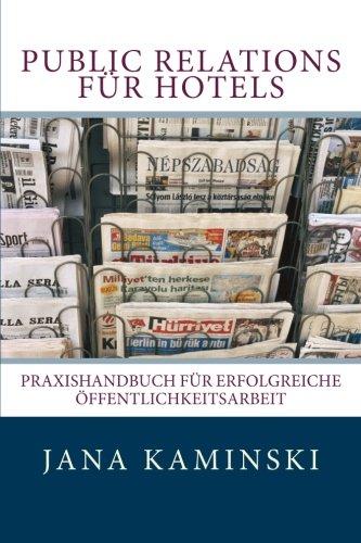 Public Relations für Hotels: Praxishandbuch für erfolgreiche Öffentlichkeitsarbeit