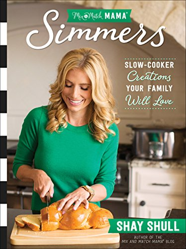 Will Price Match - Mix-and-Match Mama Simmers: Slow-Cooker Creations Your Family Will Love