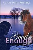 Good Enough (A Shay James Mystery Book 1)