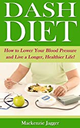 Dash Diet - How to Lower Your Blood Pressure and Live a Longer, Healthier Life!