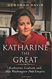 Katharine the Great: Katharine Graham and Her Washington Post Empire