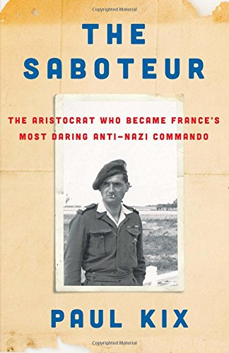 The Saboteur: The Aristocrat Who Became France's Most Daring Anti-Nazi Commando cover