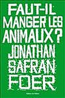 Faut-il manger les animaux ? par Foer