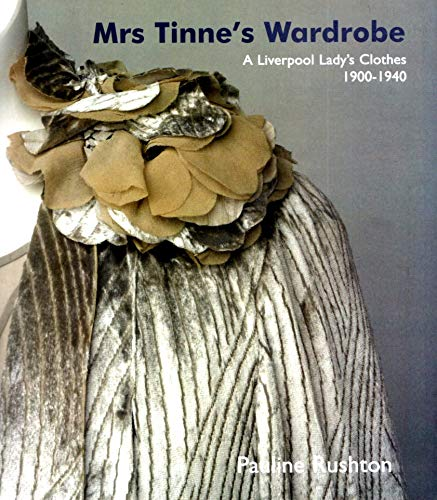 Mrs Tinnes Wardrobe: A Liverpool Ladys Clothes 1900-1940 Pauline Rushton
