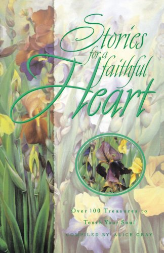 STORIES FOR A FAITHFUL HEART: Over 100 Treasures to Touch Your Soul (Stories For the - Heart Faithful