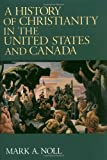 A History of Christianity in the United States and Canada, Mark A. Noll, 0802806511