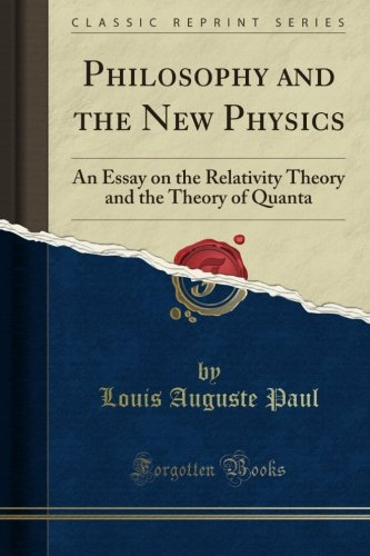 Download Philosophy and the New Physics: An Essay on the Relativity Theory and the Theory of Quanta (Classic Reprint) pdf
