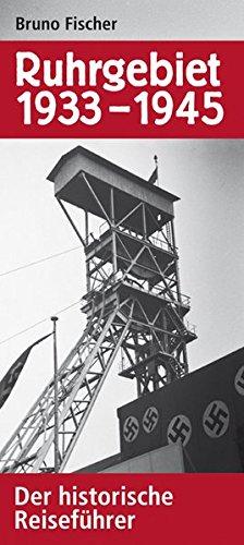 Ruhrgebiet 1933-1945. Der historische Reiseführer