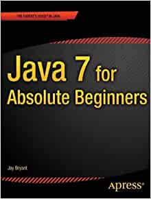 Java 7 for Absolute Beginners: Jay Bryant: 9781430236863