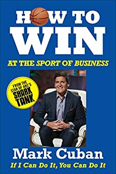 How to Win at the Sport of Business: If I Can Do It, You Can Do It (English Edition) por [Cuban, Mark]