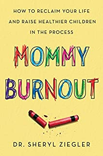 Book Cover: Mommy Burnout: How to Reclaim Your Life and Raise Healthier Children in the Process