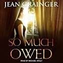 So Much Owed Audiobook by Jean Grainger Narrated by Michael Healy