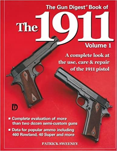 Amazon com: The Gun Digest Book of the 1911: A Complete Look at the