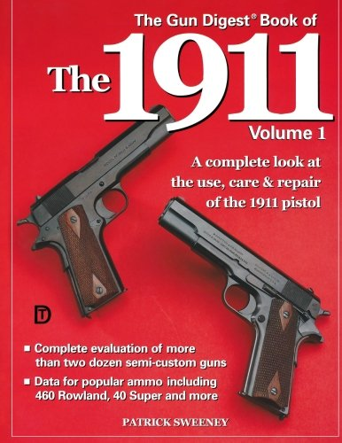 of the 1911: A Complete Look at the Use, Care & Repair of the 1911 Pistol, Vol. 1 (Army Systems Model)