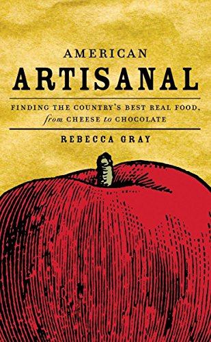 American Artisanal: Finding the Country's Best Real Food, from Cheese to Chocolate