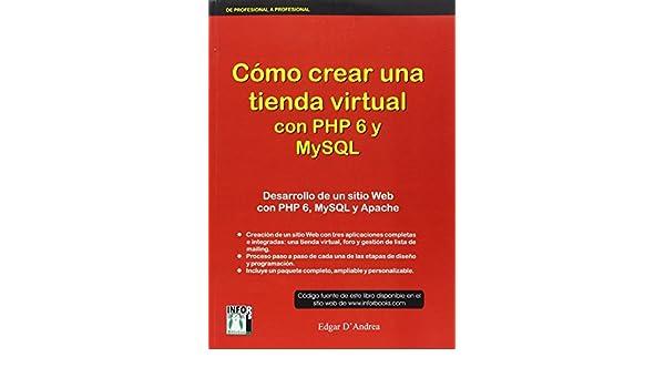 Cómo crear una tienda virtual con PHP 6 y MySQL: Amazon.es: Edgar DAndrea: Libros