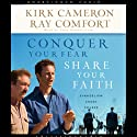 Conquer Your Fear, Share Your Faith: Evangelism Made Easy Audiobook by Kirk Cameron Narrated by Erik Synnestvedt