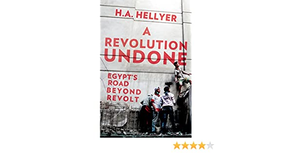 Amazon a revolution undone egypts road beyond revolt ebook amazon a revolution undone egypts road beyond revolt ebook ha hellyer kindle store fandeluxe Epub