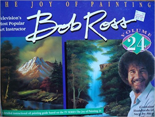 The Joy of Painting, - A Detailed instructional oil painting guide based on the T. V.  Series - The Joy Of Painting - Volume  24 Bob Ross