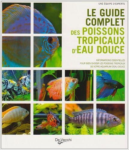 Livre gratuits en ligne Le guide complet des poissons tropicaux d'eau douce pdf, epub ebook
