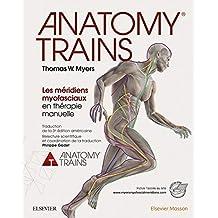 Anatomy Trains: Les méridiens myofasciaux en thérapie manuelle (French Edition)