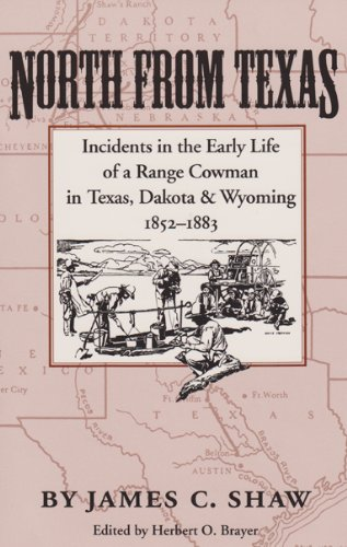 - North from Texas: Incidents in the Early Life of a Range Cowman in Texas, Dakota, and Wyoming, 1852-1883