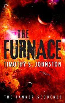 The Furnace (The Tanner Sequence Book 1) by [Johnston, Timothy S.]