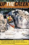 img - for Up the Creek : True Stories of Canoeists in Trouble book / textbook / text book
