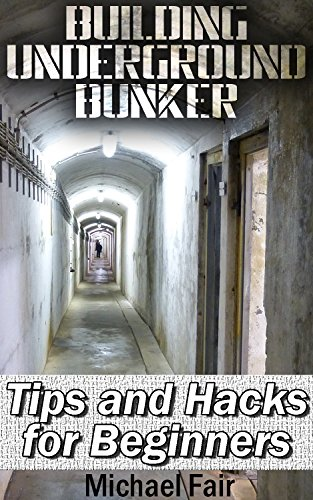 Building Underground Bunker: Tips and Hacks for Beginners: (Survival Gear, Survival Shelter) (Survival Book Book 1) by [Fair, Michael]