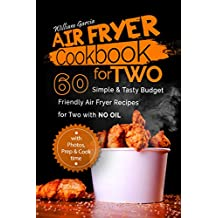 Air Fryer Cookbook For Two: 60 Simple & Tasty Budget Friendly  Recipes for Two with No Oil