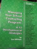 Managing Your School Counseling Program : K-12 Developmental Strategies, Wittmer, Joe, 0932796540