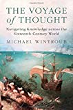 "Michael Wintroub, ""The Voyage of Thought: Navigating Knowledge Across the Sixteenth-Century World"" (Cambridge UP, 2017)"