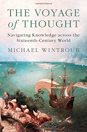 The Voyage of Thought: Navigating Knowledge across the Sixteenth-Century World