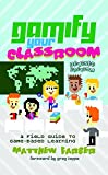Gamify Your Classroom: A Field Guide to Game-Based Learning – Revised edition (New Literacies and Digital Epistemologies)
