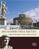 Des Kaisers Neue Bauten : Hadrians Architektur in Rom, Athen Und Tivoli, Knell, Heiner, 3805337728
