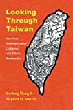 Looking Through Taiwan, Keelung Hong and Stephen O. Murray, 0803224354