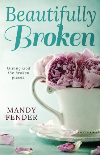beautifully-broken-giving-god-the-broken-pieces