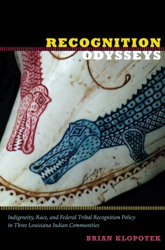 Recognition Odysseys: Indigeneity, Race, and Federal Tribal Recognition Policy in Three Louisiana Indian Communities (Narrating Native Histories)