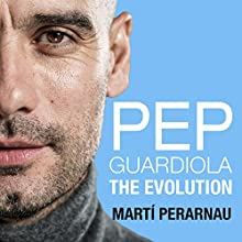 Pep Guardiola: The Evolution Audiobook by Marti Perarnau Narrated by Thomas Judd