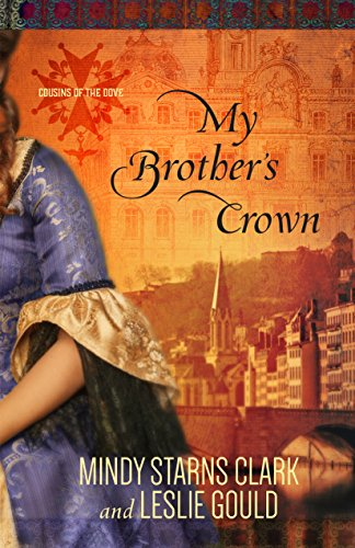 My Brother's Crown (Cousins of the Dove Book 1) by [Clark, Mindy Starns, Gould, Leslie]